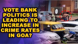 MargaoAttack | Vote bank politics is leading to increase in crime rates in Goa?