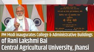 PM Modi inaugurates new infrastructure of Rani Lakshmi Bai Central Agricultural University, Jhansi