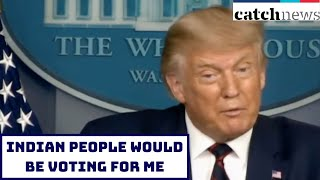 Indian People Would Be Voting For Me: Donald Trump | Catch News