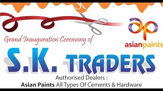 Now Open S.K TRADERS Authorised Dealers : Asian Paints All Types Hardware & Cements