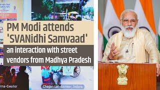 PM Modi at 'SVANidhi Samvaad', an interaction with street vendors from Madhya Pradesh | PMO