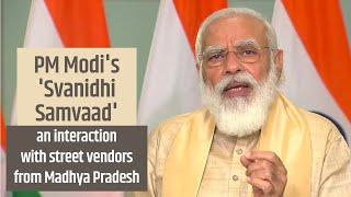 PM Modi's 'SVANidhi Samvaad' interaction with street vendors from Madhya Pradesh | PMO