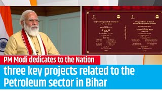 PM Modi dedicates to the Nation three key projects related to the Petroleum sector in Bihar | PMO