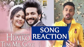 Humko Tum Mil Gaye | Reaction | Hina Khan, Dheeraj Dhoopar | Naresh Sharma ft.Vishal Mishra