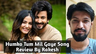 Humko Tum Mil Gaye Song Review By Rakesh - Hina Khan, Dheeraj Dhoopar & Vishal Mishra