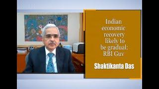 Indian economic recovery likely to be gradual: RBI Guv Shaktikanta Das