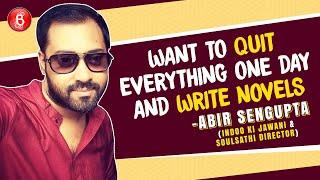 Abir Sengupta: Want To Quit Everything One Day And Write Novels | SoulSathi | Indoo Ki Jawani