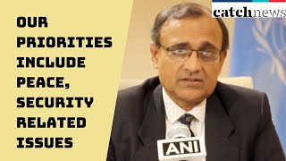 'Our Priorities Include Peace, Security Related Issues': Permanent Representative Of India To UN