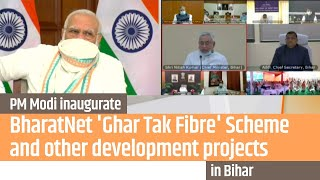 PM Modi inaugurate BharatNet 'Ghar Tak Fibre' Scheme and other development projects in Bihar | PMO