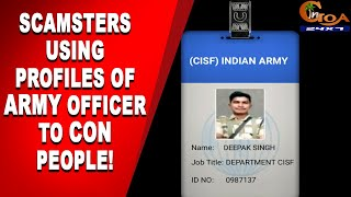 Beware | Your bank balance can become ZERO. Scamsters using profiles of army officer to con people!