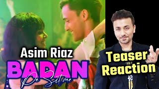 Badan Pe Sitare Teaser | Reaction | Asim Riaz | Sehnoor