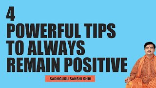 Four Powerful Tips to Always Remain Positive
