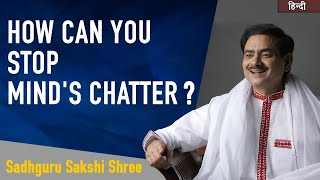 How can you stop mind's chatter? @Sadhguru Sakshi Ram Kripal Ji