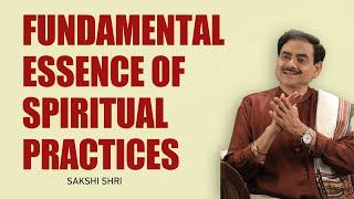The Fundamental Essence of Spiritual Practises @Sadhguru Sakshi Ram Kripal Ji