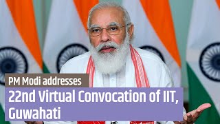 PM Modi addresses 22nd Virtual Convocation of Indian Institute Technology (IIT), Guwahati | PMO