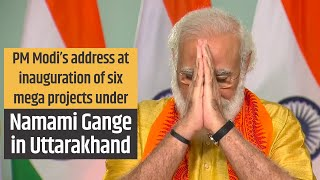 PM Modi's address at the inauguration of six mega projects under Namami Gange in Uttarakhand | PMO