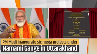 PM Modi inaugurate six mega projects under Namami Gange in Uttarakhand | PMO
