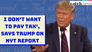 Presidential Debate: 'I Don't Want To Pay Tax', Says Trump On NYT Report | Catch News