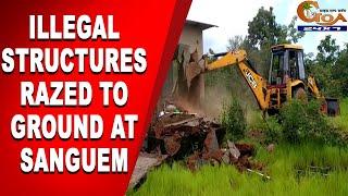 WATCH   Illegal structures on govt land razed to ground at Sanguem,-Ugeum