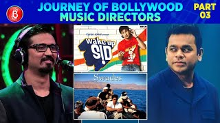 Journey Of Bollywood Music Directors - Amit Trivedi To AR Rahman (Part 3)