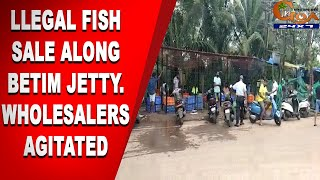 WATCH   Illegal fish sale along Betim jetty, Wholesalers agitated
