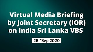 Virtual Media Briefing by Joint Secretary (IOR) on India Sri Lanka VBS (26 September 2020)