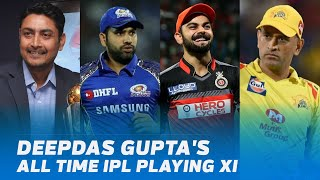Former Indian cricketer Deep Dasgupta picks his all time best IPL XI