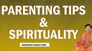 Parenting tips & Spirituality @Sadhguru Sakshi Shri