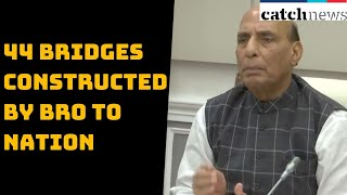 Rajnath Singh Dedicates 44 Bridges Constructed By BRO To Nation | Catch News