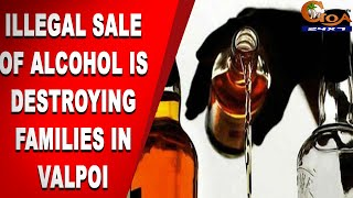 WATCH   How illegal sale of alcohol is destroying families in Valpoi