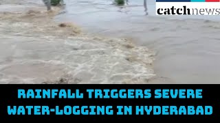 Rainfall Triggers Severe Water-Logging In Hyderabad | Catch News
