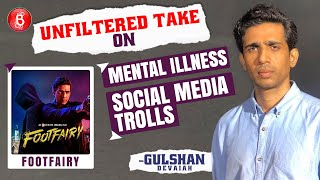 Gulshan Devaiah's UNFILTERED Take On Mental Illness, Social Media Trolls & Footfairy