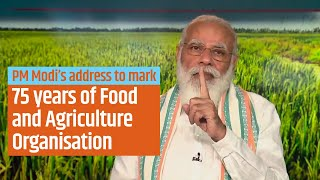 PM Modi's address to mark 75 years of Food and Agriculture Organisation | PMO