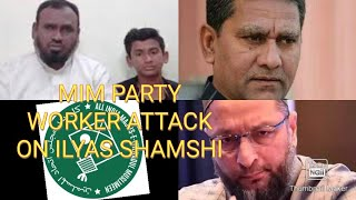 MIM Party Workers Attacks Social Activist Ilyas Shamshi