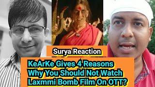KeArKe Gives 4 Reasons Why You Should Not Watch Akshay Kumar's Film Laxmmi B@mb, Surya Reaction