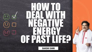 How to deal with negative energy of past life?