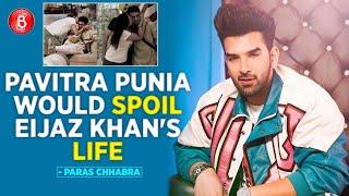 Paras Chhabra: Pavitra Punia Would Spoil Eijaz Khan's Life | Bigg Boss 14 | Mahira Sharma
