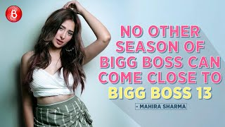 Mahira Sharma: No Other Season Of Bigg Boss Can Come Close To Bigg Boss 13 | Paras Chhabra