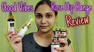 Good Vibes Rose Hip Range Review - Affordable & Anti Aging  / Get Unready with me / Nidhi Katiyar