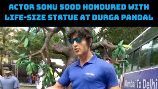 Actor Sonu Sood Honoured With Life-Size Statue At Durga Pandal In Kolkata | Catch News