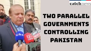 Two Parallel Governments Controlling Pakistan: Nawaz Sharif | Catch News