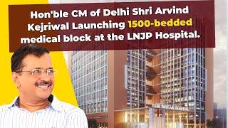 Hon'ble CM of Delhi Shri Arvind Kejriwal Launching 1500-bedded medical block at the LNJP Hospital