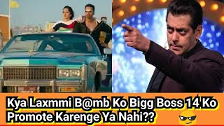 Kya Akshay Kumar Ki Laxmmi Bomb  Ko Bigg Boss 14 Mein Promote Karna Chahiye?