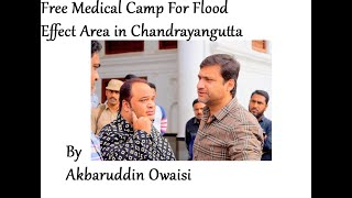 Akbaruddin Owaisi Organized Free Medical and Health camps fr flood effected people in Chandrayanguta