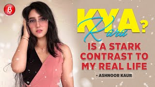 Ashnoor Kaur: Kya Karu Is A STARK CONTRAST To My Real Life