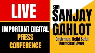 LIVE | Delhi Safai Karmchari Ayog Chairman Sanjay Gehlot addressing an Important Press Conference