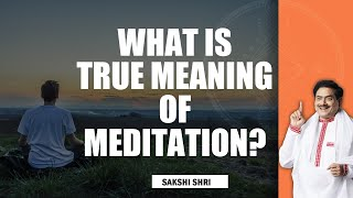 The True Meaning of Meditation