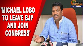 'Michael Lobo to leave BJP and join Congress'