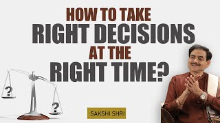 How to take right decisions at the right time?