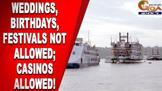 DoubleStandard? Weddings, Birthdays, Festivals Not Allowed; Casinos Allowed!